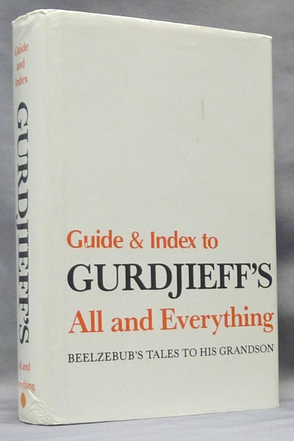 Guide and Index to G. I. Gurdjieff's All and Everything, Beelzebub's Tales to His Grandson. G. I. GURDJIEFF.