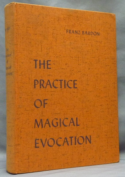 The Practice of Magical Evocation; Instructions for Invoking Spirit Beings from the Spheres surrounding us. Franz BARDON.