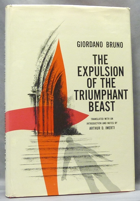 The Expulsion of the Triumphant Beast. Giordano BRUNO, Introduction and, Translation, Arthur D. Imerti.
