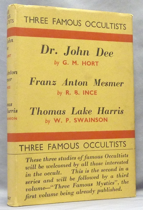 Three Famous Occultists: Dr. John Dee by G.M. Hort; Franz Anton Mesmer by R.B. Ince; Thomas Lake Harris by W.P. Swainson. G. M. HORT, R. B. Ince, W. P. Swainson.