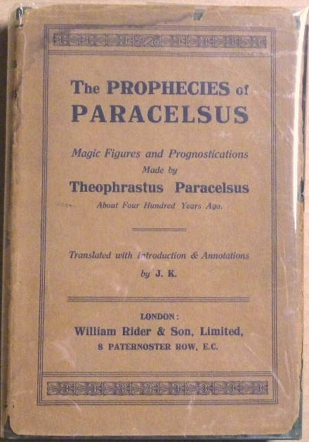 The Prophecies of Paracelsus. Magical Figures and Prognostications Made by Theophastus Paracelsus About Four Hundred Years Ago. Philippus Theophastus Bombast of Hohenheim Paracelsus, Paracelsus, Translated, J. K.