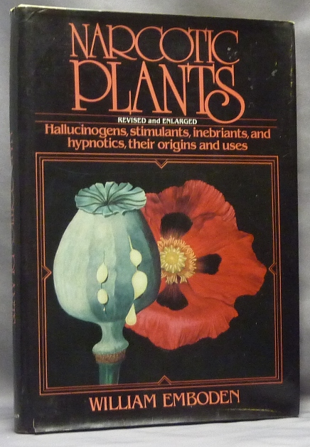 Narcotic Plants: Hallucinogens, Stimulants, Inebriants and Hypnotics, Their Origins and Uses. Drugs, William EMBODEN.