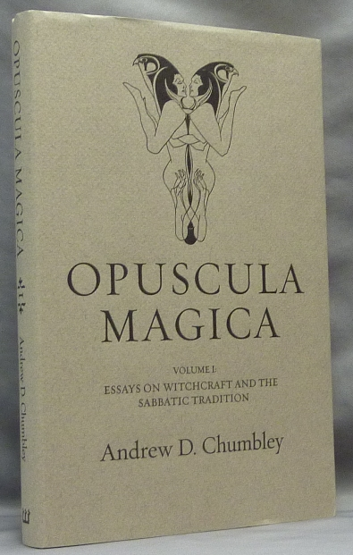 Opuscula Magica. Volume I: Essays on Witchcraft and the Sabbatic Tradition. Andrew D. CHUMBLEY, introduction, Text, Daniel Schulke.