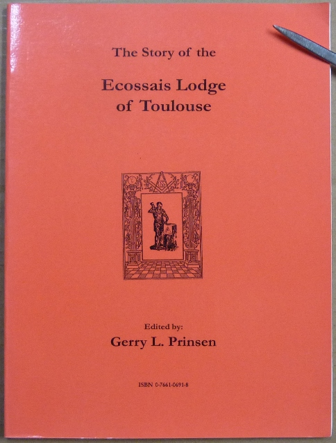 The Story of the Ecossais Lodge of Toulouse (The Sharp Documents Vol. V). Freemasonry - Scottish Rite, Gerry L. - PRINSEN.
