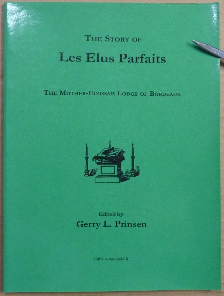 The Story of Les Elus Parfaits. The Mother-Ecossais Lodge of Bordeaux (The Sharp Documents Vol. I). Freemasonry - Scottish Rite, Gerry L. - PRINSEN.