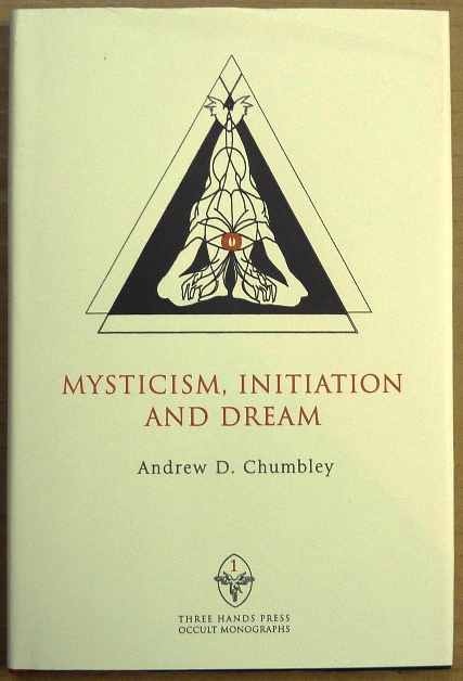Mysticism: Initiation and Dream ( Three Hands Press Occult Monographs, Volume I ). Andrew D. CHUMBLEY, series Daniel Schulke.