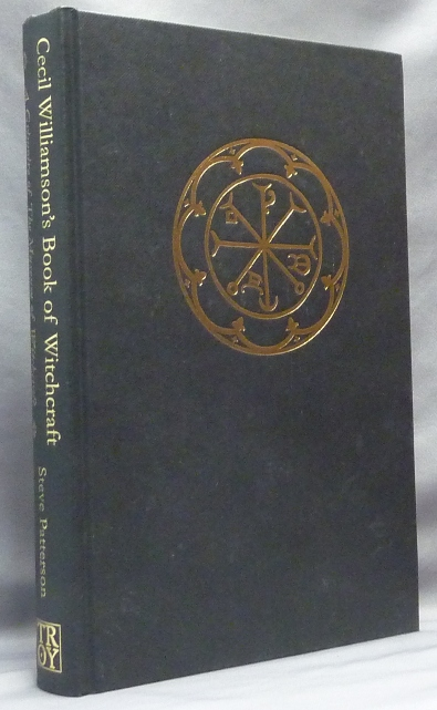 Cecil Williamson's Book of Witchcraft. A Grimoire of the Museum of Witchcraft. Steve PATTERSON, Cecil Williamson.