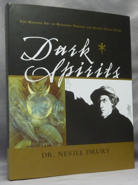 Dark Spirits: The Magical Art of Rosaleen Norton and Austin Osman Spare. Austin Osman SPARE, Rosaleen Norton, Dr. Nevill Drury, Paul Hardacre.