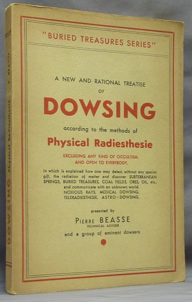 "A New and Rational Treatise of Dowsing according to the Methods of Radiesthesie, excluding any kind of Occultism, and Open to Everybody; ""Buried Treasure series"" - WAR TIME EDITION. Dowsing, Pierre BEASSE, ""A Group of Eminent Dowsers"""