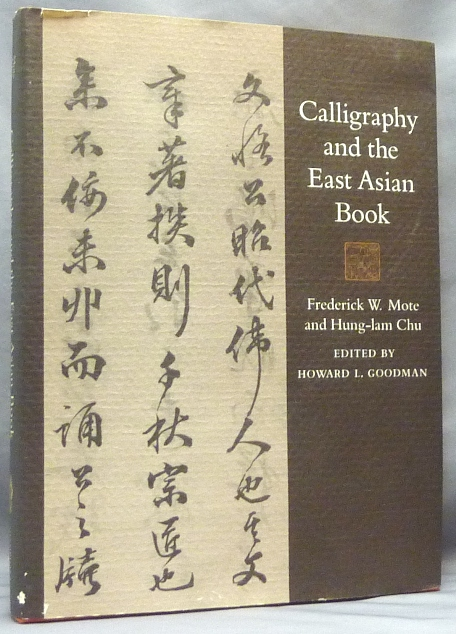 Calligraphy and the East Asian Book. Calligraphy: Asian, Frederick W. MOTE, Hung-Lam Chu, W. F. Anita Siu Howard L. Goodman. With the collaboration of Ch'en Pao-chen, Richard Kent, Hung-Lam Chu.
