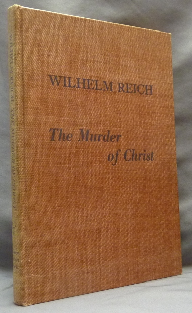The Murder of Christ [ Wilhelm Reich, Biographical Material: History of the Discovery of the Life Energy, The Emotional Plague of Mankind, Volume One ]. Wilhelm REICH.