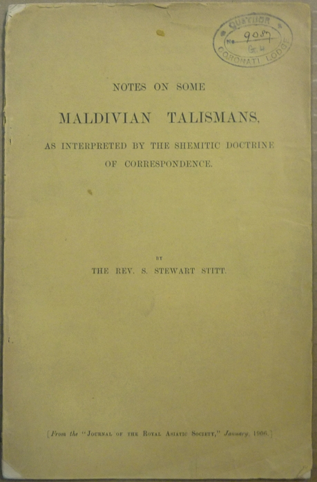 Notes on Some Maldivian Talismans, as Interpreted by the Shemitic Doctrine of Correspondence. The Rev. S. Stewart STITT.