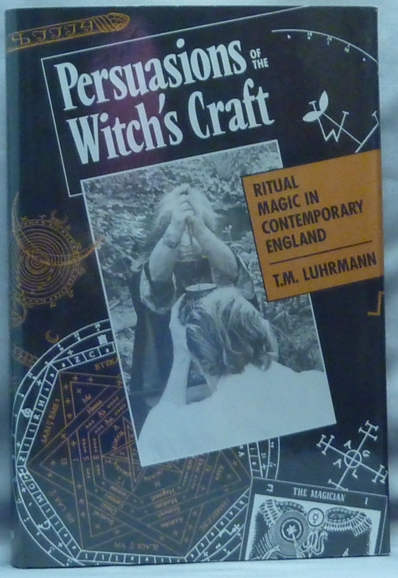 Persuasions of the Witch's Craft. Ritual Magic in Contemporary England. T. M. LUHRMANN.