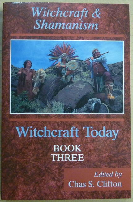 Witchcraft Today, Volume III. Witchcraft and Shamanism. Chas. S. CLIFTON, including Michael Howard authors.