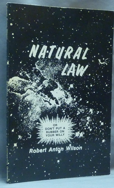 Natural Law. Or Don't Put a Rubber On Your Willy. Robert Anton WILSON.