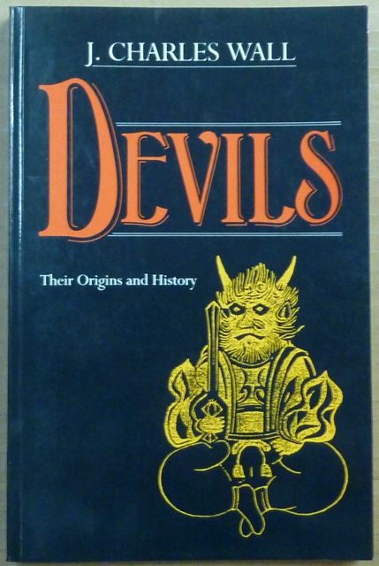 Devils. Their Origins and History. Devils, J. Charles WALL.