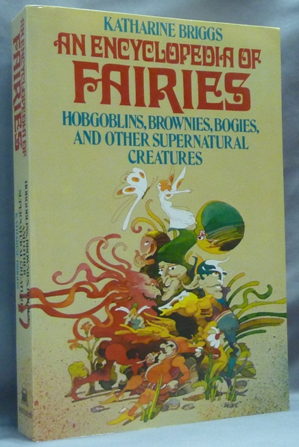 An Encyclopedia of Fairies: Hobgoblins, Brownies, Bogies, and other Supernatural Creatures; The Pantheon Fairy Tale and Folklore Library. Katharine BRIGGS.