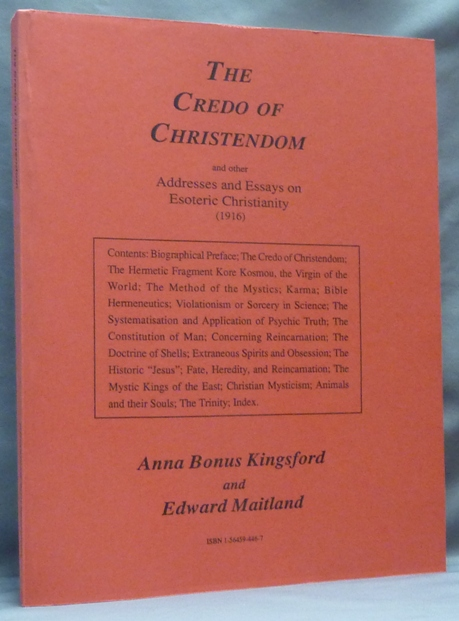 The Credo of Christendom and other Addresses and Essays on Esoteric Christianity by Anna Bonus Kingsford and Some Letters by Edward Maitland. Edited, Biographical, Samuel Hopgood Hart, Anna Bonus KINGSFORD, Edward Maitland.