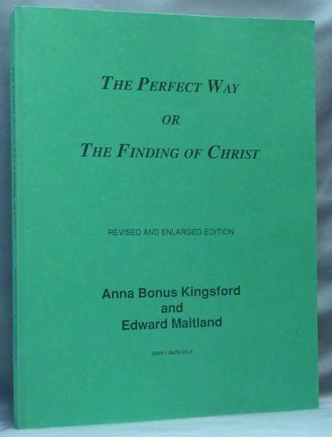 The Perfect Way or The Finding of Christ. Anna KINGSFORD, Edward MAITLAND, Bonus.