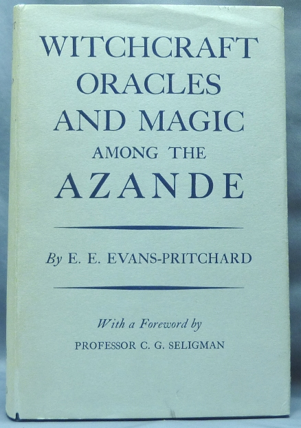 Witchcraft Oracles and Magic among the Azande. E. E. EVANS-PRITCHARD, Professor C. G. Seligman.