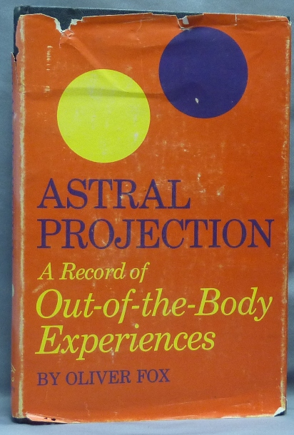 Astral Projection. A Record of Out-of-the-Body Experiences. Astral Projection, Oliver FOX.