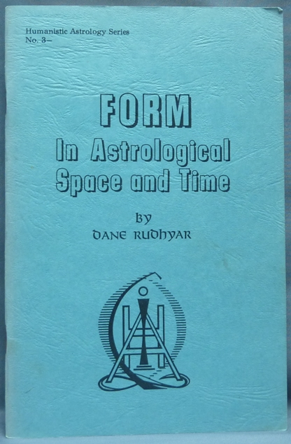 Form in Astrological Space and Time ( Humanistic Astrology Series No. 3 ). Dane RUDHYAR.