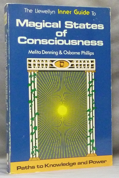 Magical States of Consciousness [ The Llewellyn Inner Guide to Magical States of Consciousness ]; Paths to Knowledge and Power series. Melita DENNING, Osborne Phillips.