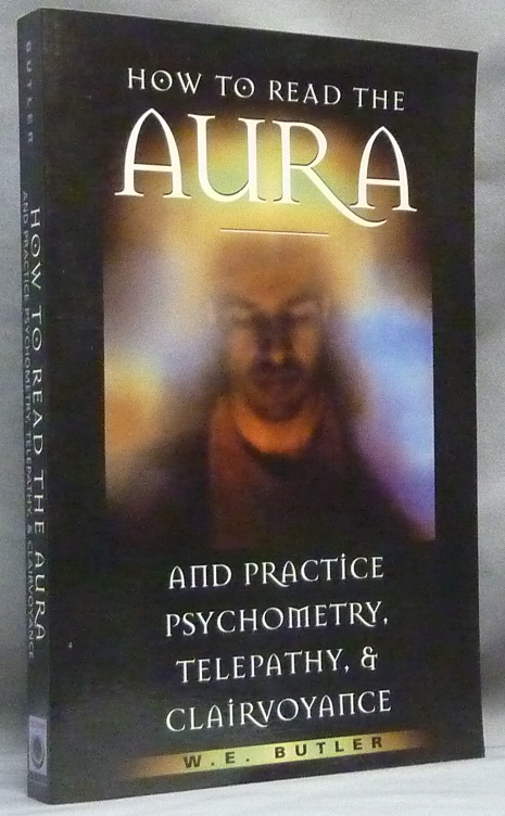 How to Read the Aura, and Practice Psychometry, Telepathy and Clairvoyance. W. E. BUTLER.