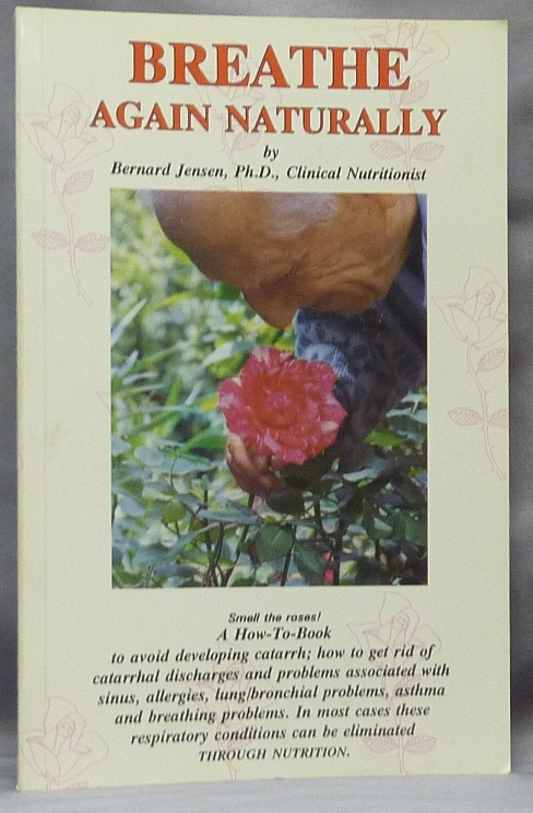 Breathe Again Naturally; How to Deal With Catarrh, Bronchitis, Asthma, & Manage Lung and Bronchial Problems Through a Natural Living & Eating Program. Bernard JENSEN.