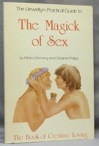 The Magick of Sex [ The Llewellyn Practical Guide to The Magick of Sex ]. Melita DENNING, Osborne PHILLIPS.