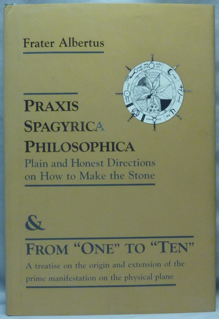 "Praxis Spagyrica Philosophica; Plain and Honest Directions on How to Make the Stone, and From ""One"" to ""Ten"". A treatise on the original and extension of the prime manifestations on the physical plane. Frater ALBERTUS, Richard Albert Riedel."