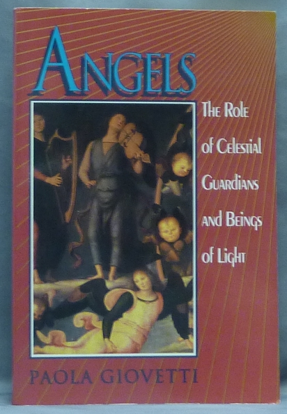 Angels. The Role of Celestial Guardians and Beings of Light. Paola GIOVETTI, Toby McCormick.