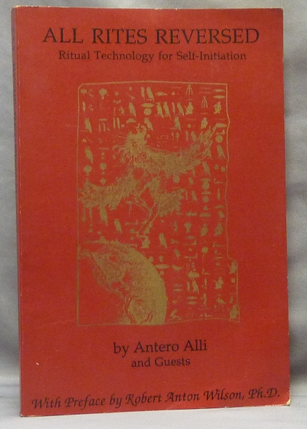 All Rites Reversed; Ritual Technology for Self-Initiation. With a., Ph D. Robert Anton Wilson, Antero - INSCRIBED / SIGNED ALLI, Guests.