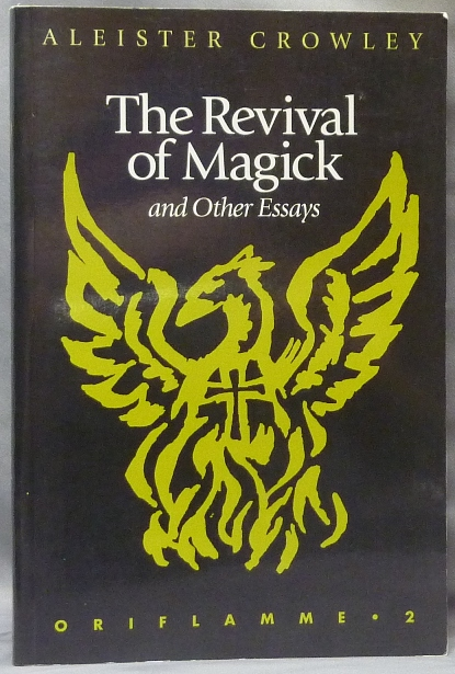 The Revival of Magick and Other Essays. Oriflamme 2. Aleister CROWLEY, Hymenaeus Beta, Samuel Aiwaz Jacobs.