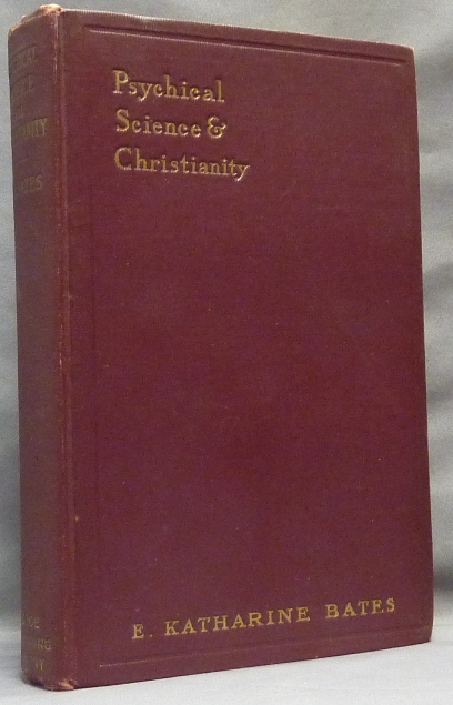 Psychical Science and Christianity. A Problem of the XXth Century. E. Katharine BATES.