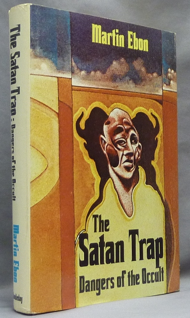 "The Satan Trap. Dangers of the Occult. Martin EBON, Martin Ebon, Mostyn Gilbert, authors, Mostyn Gilbert ., the author of the essay: ""Fraud in the Seance Room"" included in the collection."