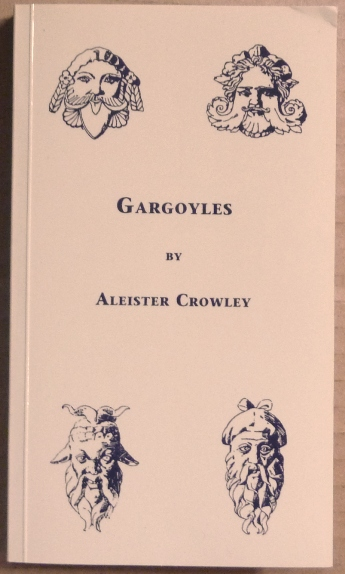 Gargoyles [ Gargoyles. Being Strangely Wrought Images of Life and Death ]; First Impressions Series of Rare Works by Aleister Crowley. Aleister CROWLEY, Anthony Naylor.