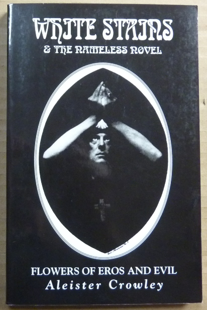 White Stains & The Nameless Novel; Flowers of Eros and Evil. Aleister CROWLEY, D. M. Mitchell.
