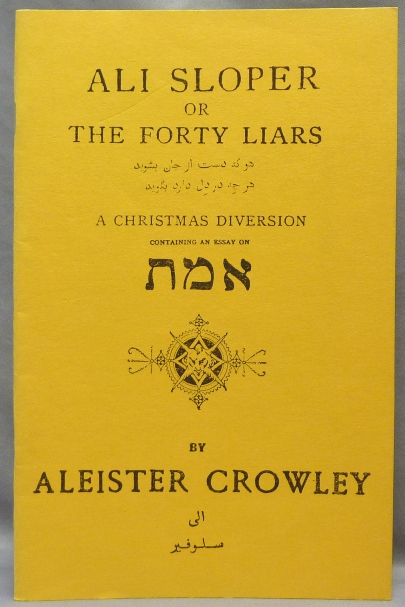 Ali Sloper or The Forty Liars. A Christmas Diversion; containing an essay on......[ Greek letters ]. Aleister CROWLEY.