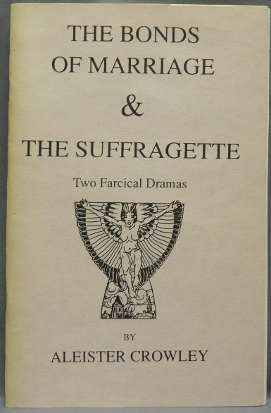 The Bonds of Marriage & The Suffragette, two farcical dramas. Aleister CROWLEY.
