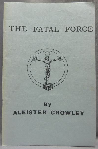 The Fatal Force. Aleister CROWLEY.