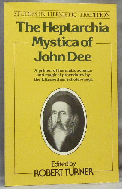 The Heptarchia Mystica of John Dee; a primer of hermetic science and magical procedures by the Elizabethan scholar-mage. John DEE, Robert. and TURNER, a contributory, Robert TURNER, Robin E. Cousins. Latin, Christopher Upton., Charles H. Cattell, introduced and Transcribed.