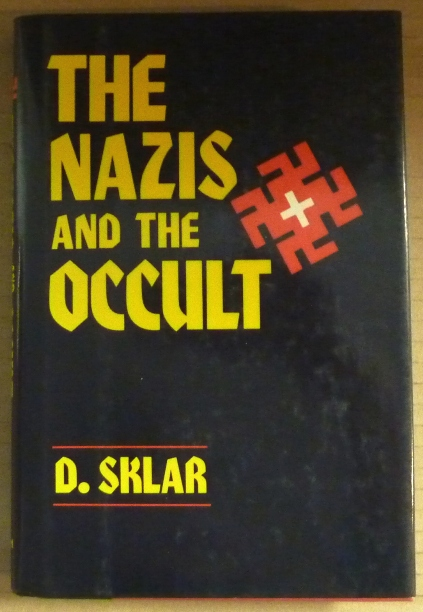 The Nazis and the Occult. Nazi Occultism, Dusty SKLAR.