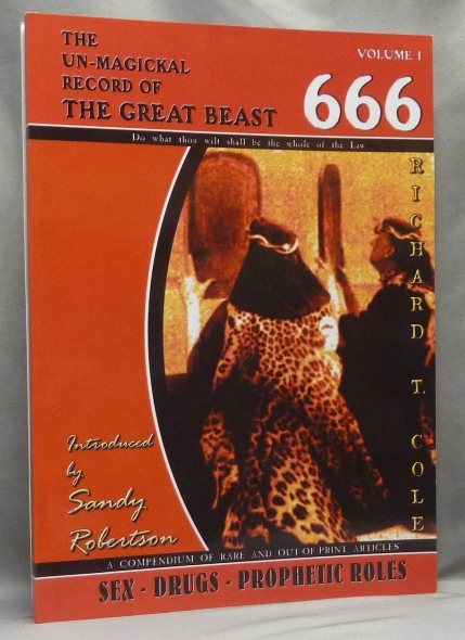 The Un-Magickal Record of The Great Beast 666. Volume One: Sex - Drugs - Prophetic Roles ( The UnMagickal Record ). Richard T. . COLE, Sandy Robertson, Sadie Sparkes, authors, Signed, Aleister related works CROWLEY.