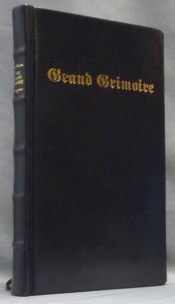 The Grand Grimoire; A Practical Manual of Diabolic Evocation and Black Magic. The Grand Clavicule of Solomon. The Black Magick of the Infernal Arts of the Great Agrippa. To Discover all Hidden Treasures and to Render all of the Spirits Obedient to Oneself. ANONYMOUS, Antonio Venitiana del Rabina, Grimoires.