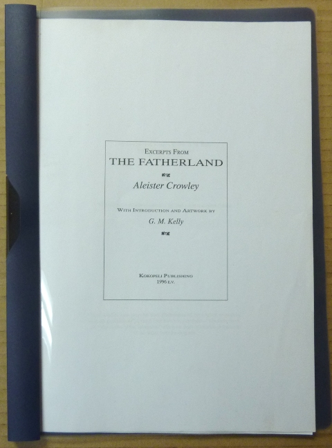 Excerpts from The Fatherland; with Introduction and Artwork by G. M. Kelly. Aleister. Introduction and CROWLEY, G. M. Kelly aka Frater Keallach.