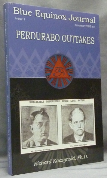 Perdurabo Outtakes. The Blue Equinox Journal, Issue 1 (Summer 2005 e.v.). Richard: Inscribed copy KACZYNSKI, Aleister Crowley: related works.