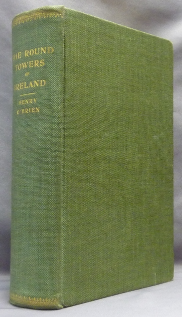 The Round Towers of Ireland, or the History of the Tuath-De-Danaans; A New Edition with Introduction, Synopsis, Index etc. Ireland, Henry O'BRIEN.