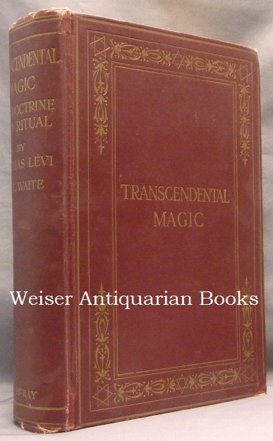 Transcendental Magic: Its Doctrine and Ritual. Éliphas LÉVI, and, Annotated, Translated, Arthur Edward Waite.