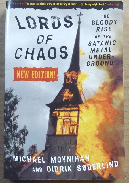 Lords of Chaos. The Bloody Rise of the Satanic Metal Underground. Michael MOYNIHAN, Didrik Soderland.